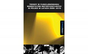 Raport : Trendy w funkcjonowaniu warsztatów motoryzacyjnych w Polsce w latach 2008-2010