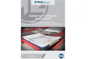 Raport: Warsztaty w Polsce w 2012 r. – zakupy, handel, inwestycje, obsługa klientów, prognoza na przyszłość.